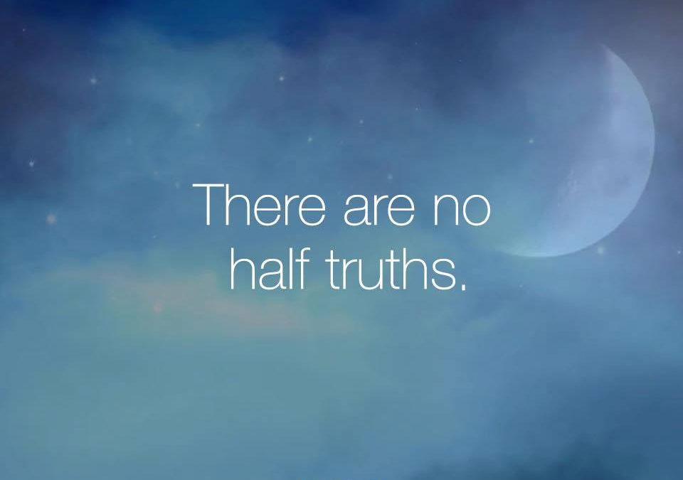 There are no half truths
