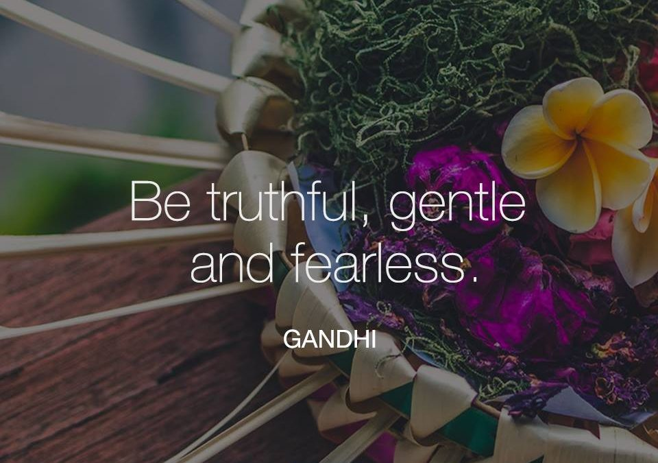 Be truthful , gentle and fearless